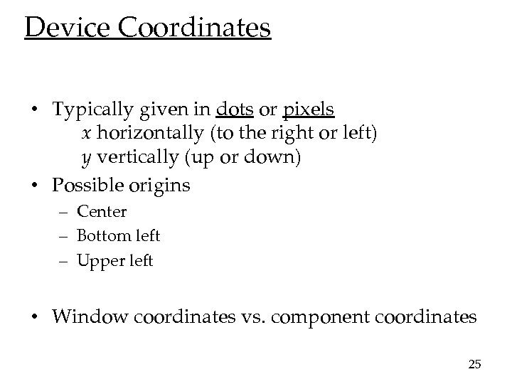 Device Coordinates • Typically given in dots or pixels x horizontally (to the right