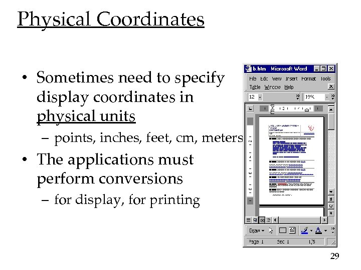Physical Coordinates • Sometimes need to specify display coordinates in physical units – points,