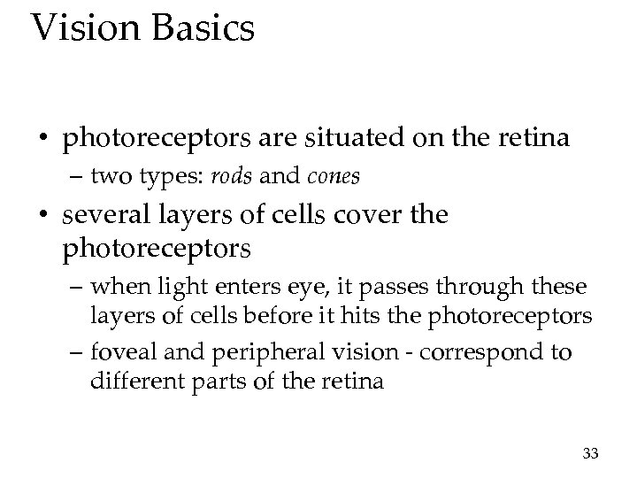 Vision Basics • photoreceptors are situated on the retina – two types: rods and