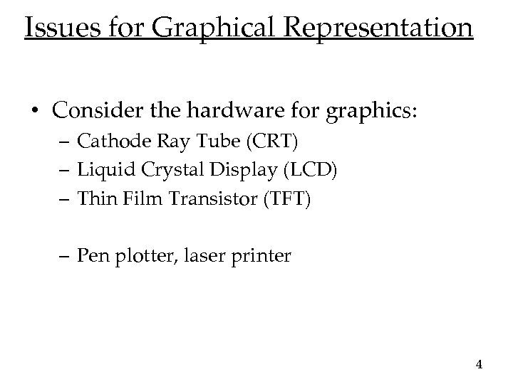 Issues for Graphical Representation • Consider the hardware for graphics: – Cathode Ray Tube