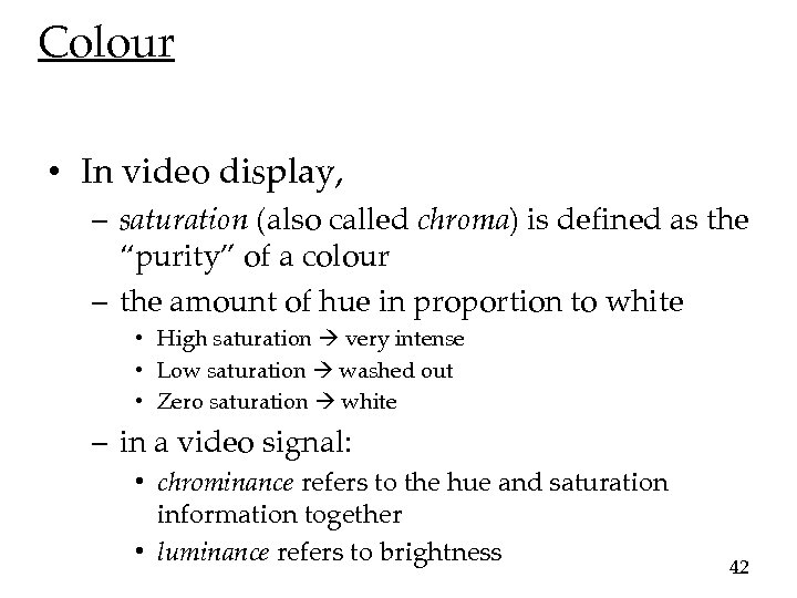 Colour • In video display, – saturation (also called chroma) is defined as the
