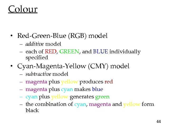 Colour • Red-Green-Blue (RGB) model – additive model – each of RED, GREEN, and