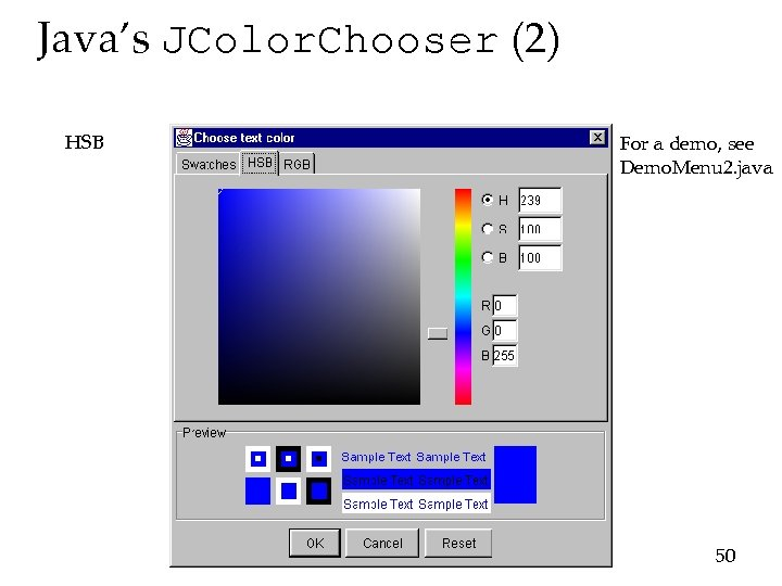 Java's JColor. Chooser (2) HSB For a demo, see Demo. Menu 2. java 50