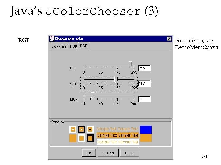 Java's JColor. Chooser (3) RGB For a demo, see Demo. Menu 2. java 51