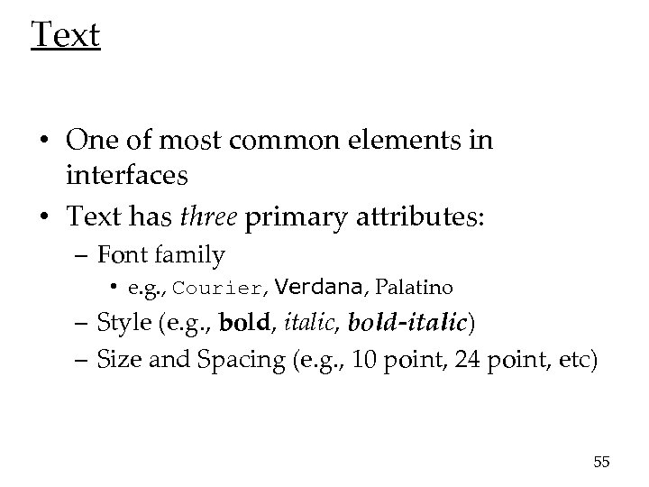 Text • One of most common elements in interfaces • Text has three primary