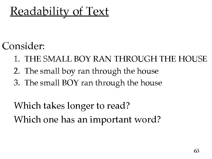 Readability of Text Consider: 1. THE SMALL BOY RAN THROUGH THE HOUSE 2. The