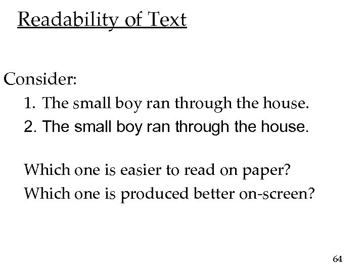 Readability of Text Consider: 1. The small boy ran through the house. 2. The
