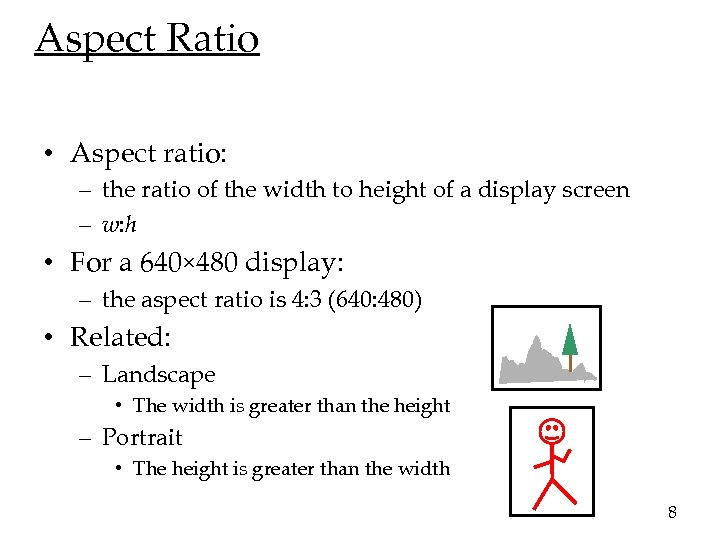 Aspect Ratio • Aspect ratio: – the ratio of the width to height of