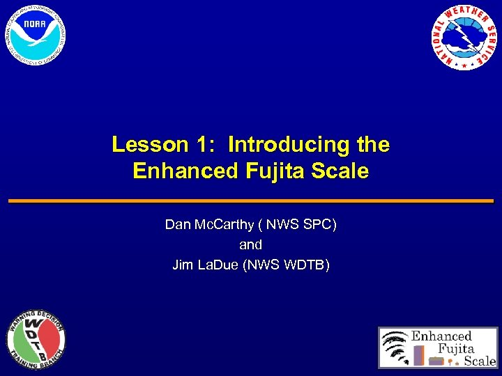 Lesson 1: Introducing the Enhanced Fujita Scale Dan Mc. Carthy ( NWS SPC) and