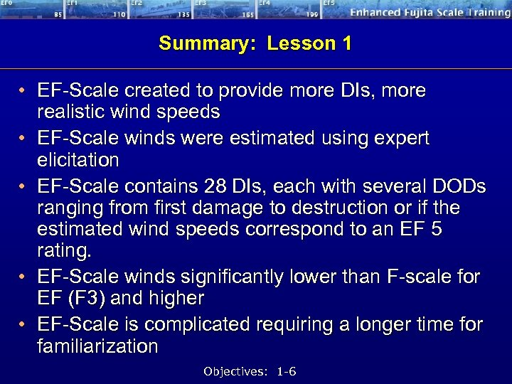 Summary: Lesson 1 • EF-Scale created to provide more DIs, more realistic wind speeds