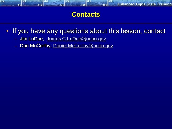 Contacts • If you have any questions about this lesson, contact – Jim La.