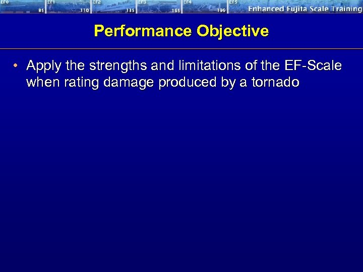 Performance Objective • Apply the strengths and limitations of the EF-Scale when rating damage