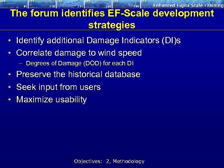 The forum identifies EF-Scale development strategies • Identify additional Damage Indicators (DI)s • Correlate