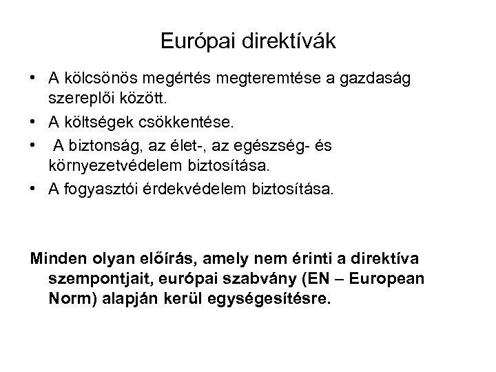 Európai direktívák • A kölcsönös megértés megteremtése a gazdaság szereplői között. • A költségek
