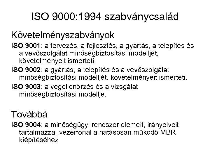 ISO 9000: 1994 szabványcsalád Követelményszabványok ISO 9001: a tervezés, a fejlesztés, a gyártás, a