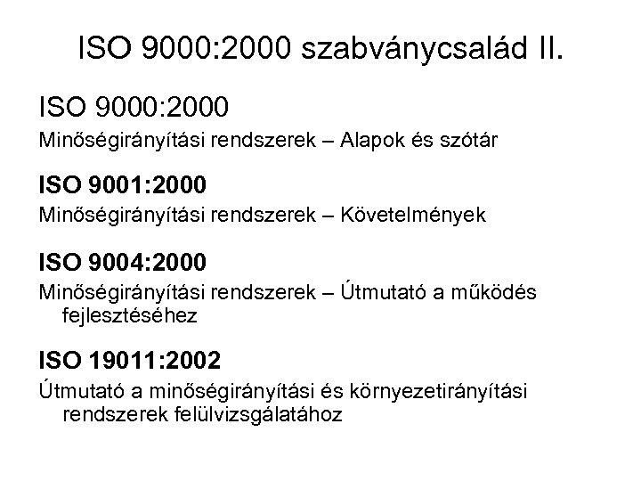 ISO 9000: 2000 szabványcsalád II. ISO 9000: 2000 Minőségirányítási rendszerek – Alapok és szótár