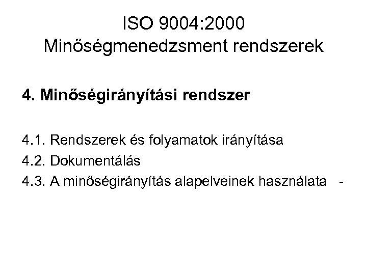 ISO 9004: 2000 Minőségmenedzsment rendszerek 4. Minőségirányítási rendszer 4. 1. Rendszerek és folyamatok irányítása