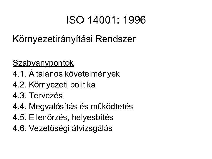 ISO 14001: 1996 Környezetirányítási Rendszer Szabványpontok 4. 1. Általános követelmények 4. 2. Környezeti politika