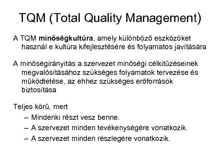 TQM (Total Quality Management) A TQM minőségkultúra, amely különböző eszközöket használ e kultúra kifejlesztésére