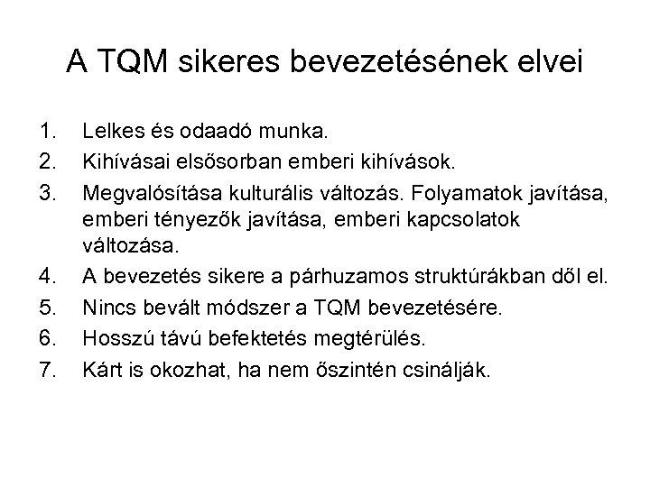 A TQM sikeres bevezetésének elvei 1. 2. 3. 4. 5. 6. 7. Lelkes és