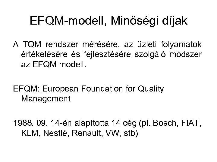 EFQM-modell, Minőségi díjak A TQM rendszer mérésére, az üzleti folyamatok értékelésére és fejlesztésére szolgáló