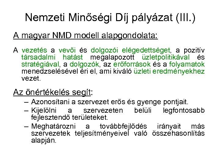 Nemzeti Minőségi Díj pályázat (III. ) A magyar NMD modell alapgondolata: A vezetés a