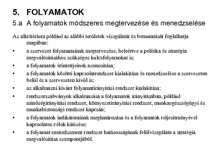 5. FOLYAMATOK 5. a A folyamatok módszeres megtervezése és menedzselése Az alkritérium például az