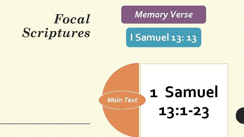 Focal Scriptures Memory Verse I Samuel 13: 13 Main Text 1 Samuel 13: 1