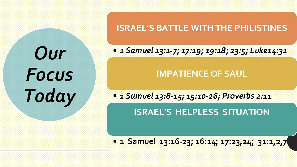 ISRAEL'S BATTLE WITH THE PHILISTINES Our Focus Today • 1 Samuel 13: 1 -7;