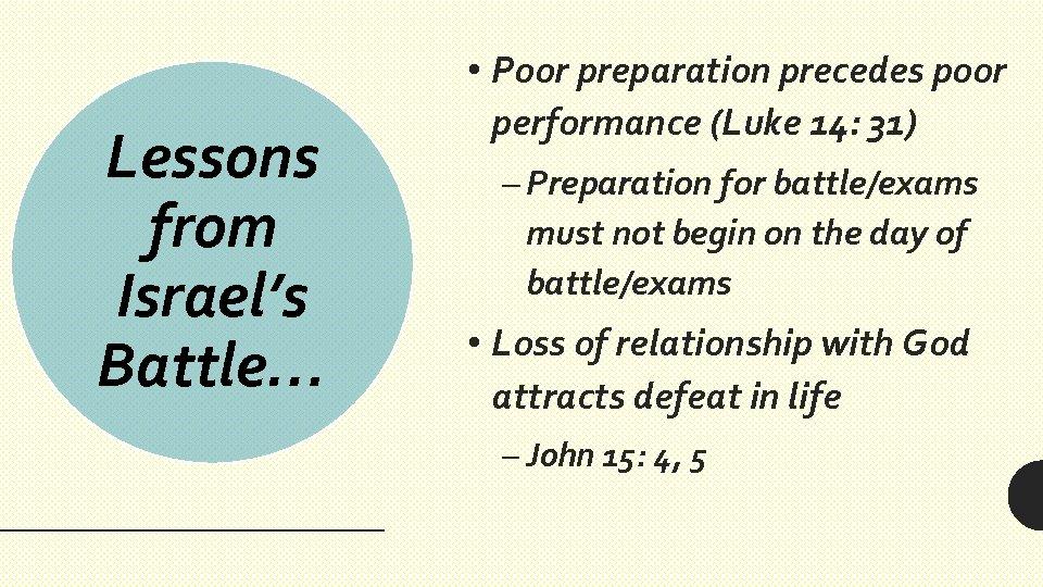 Lessons from Israel's Battle… • Poor preparation precedes poor performance (Luke 14: 31) –