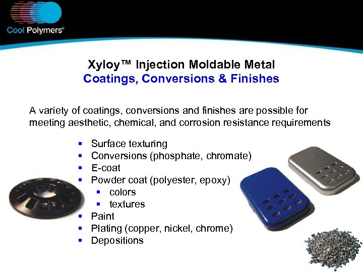 Xyloy™ Injection Moldable Metal Coatings, Conversions & Finishes A variety of coatings, conversions and