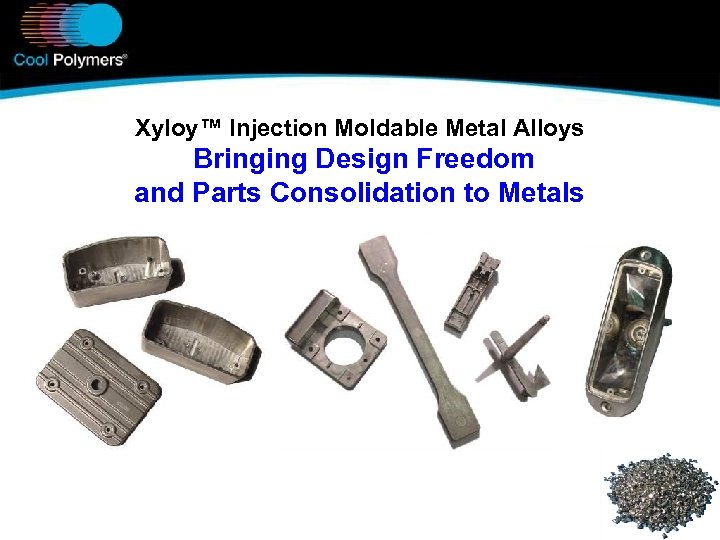 Xyloy™ Injection Moldable Metal Alloys Bringing Design Freedom and Parts Consolidation to Metals