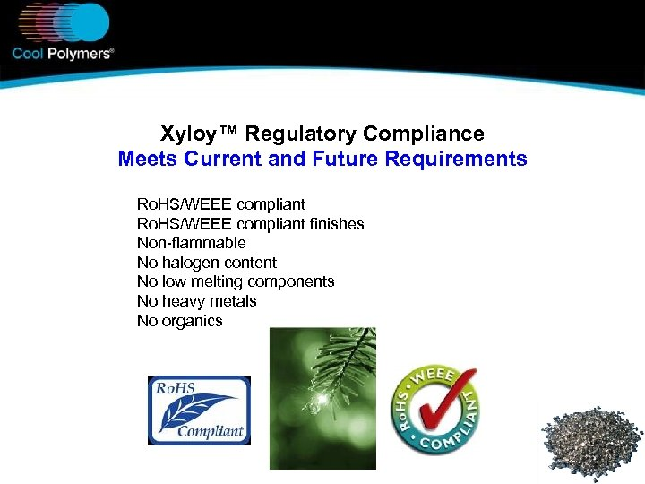 Xyloy™ Regulatory Compliance Meets Current and Future Requirements Ro. HS/WEEE compliant finishes Non-flammable No