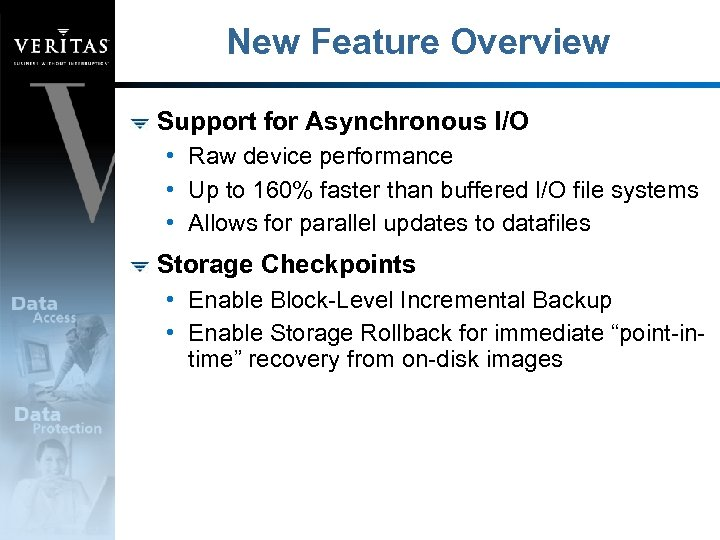 New Feature Overview Support for Asynchronous I/O • Raw device performance • Up to