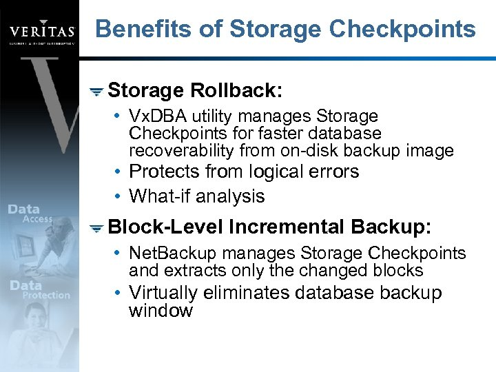 Benefits of Storage Checkpoints Storage Rollback: • Vx. DBA utility manages Storage Checkpoints for