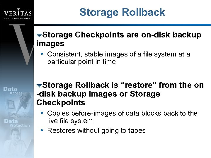 Storage Rollback Storage Checkpoints are on-disk backup images • Consistent, stable images of a