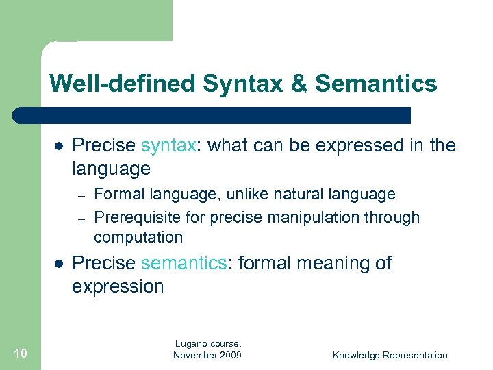 Well-defined Syntax & Semantics l Precise syntax: what can be expressed in the language