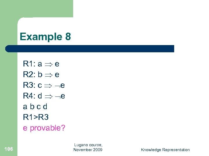 Example 8 R 1: a e R 2: b e R 3: c e