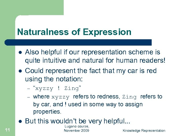 Naturalness of Expression l l Also helpful if our representation scheme is quite intuitive