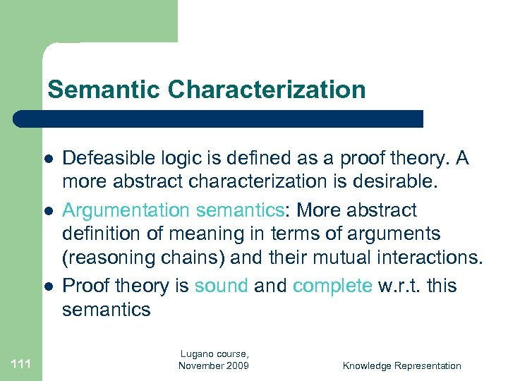Semantic Characterization l l l 111 Defeasible logic is defined as a proof theory.