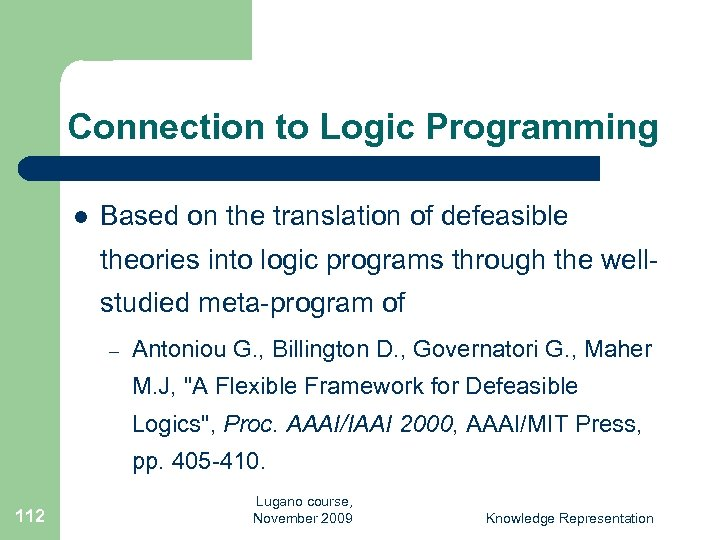 Connection to Logic Programming l Based on the translation of defeasible theories into logic