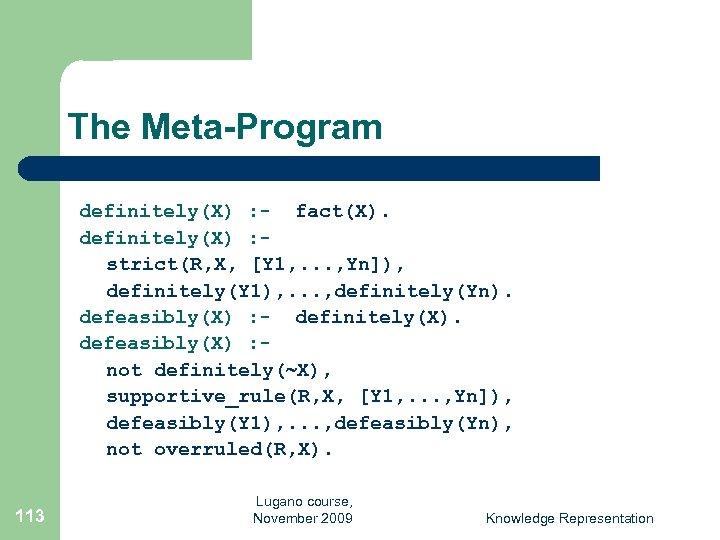 The Meta-Program definitely(X) : - fact(X). definitely(X) : strict(R, X, [Y 1, . .