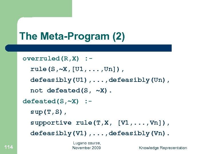 The Meta-Program (2) overruled(R, X) : rule(S, X, [U 1, . . . ,
