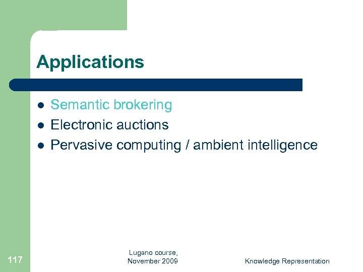 Applications l l l 117 Semantic brokering Electronic auctions Pervasive computing / ambient intelligence