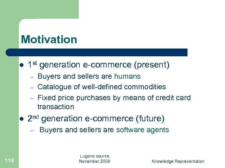 Motivation l 1 st generation e-commerce (present) – – – l 2 nd generation