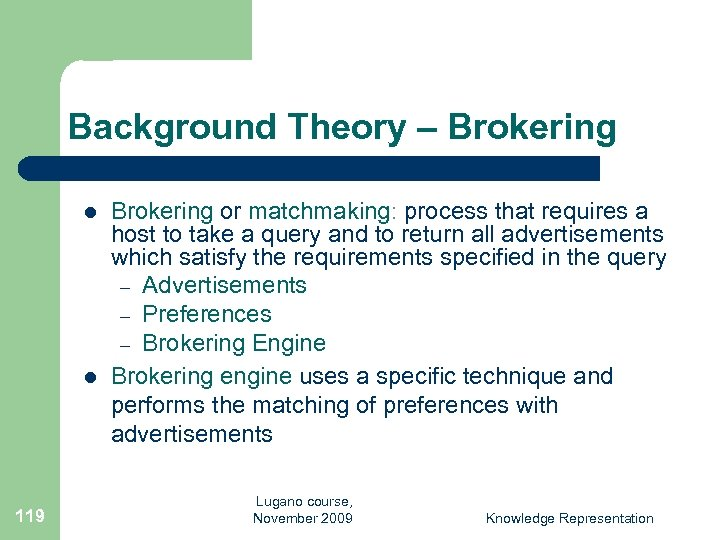 Background Theory – Brokering l l 119 Brokering or matchmaking: process that requires a