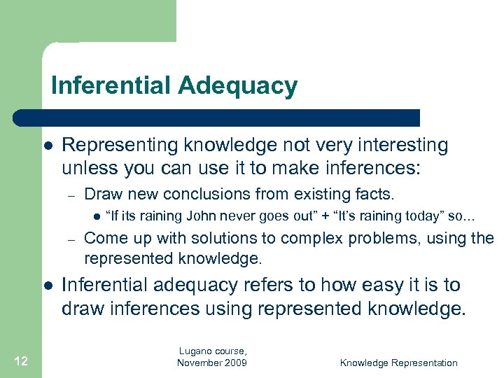 Inferential Adequacy l Representing knowledge not very interesting unless you can use it to