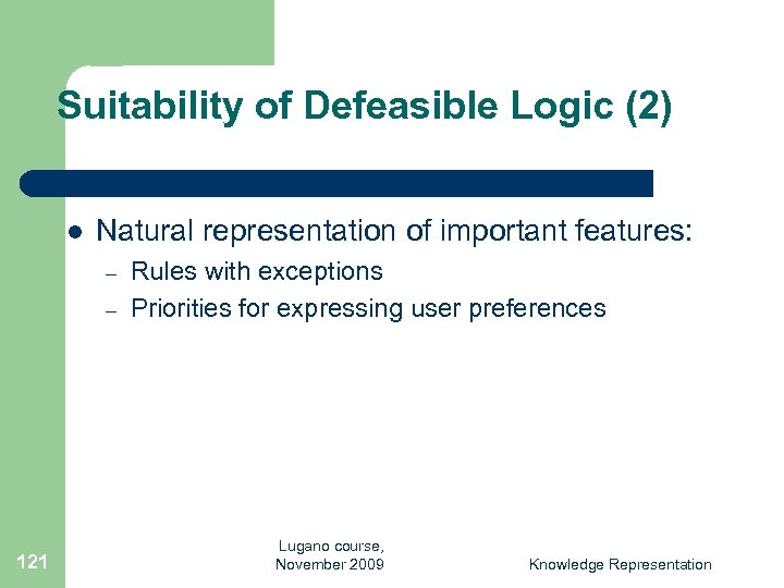 Suitability of Defeasible Logic (2) l Natural representation of important features: – – 121