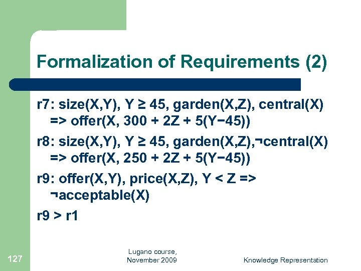 Formalization of Requirements (2) r 7: size(X, Y), Y ≥ 45, garden(X, Z), central(X)