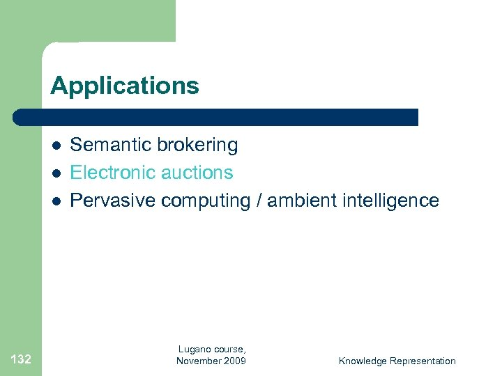 Applications l l l 132 Semantic brokering Electronic auctions Pervasive computing / ambient intelligence